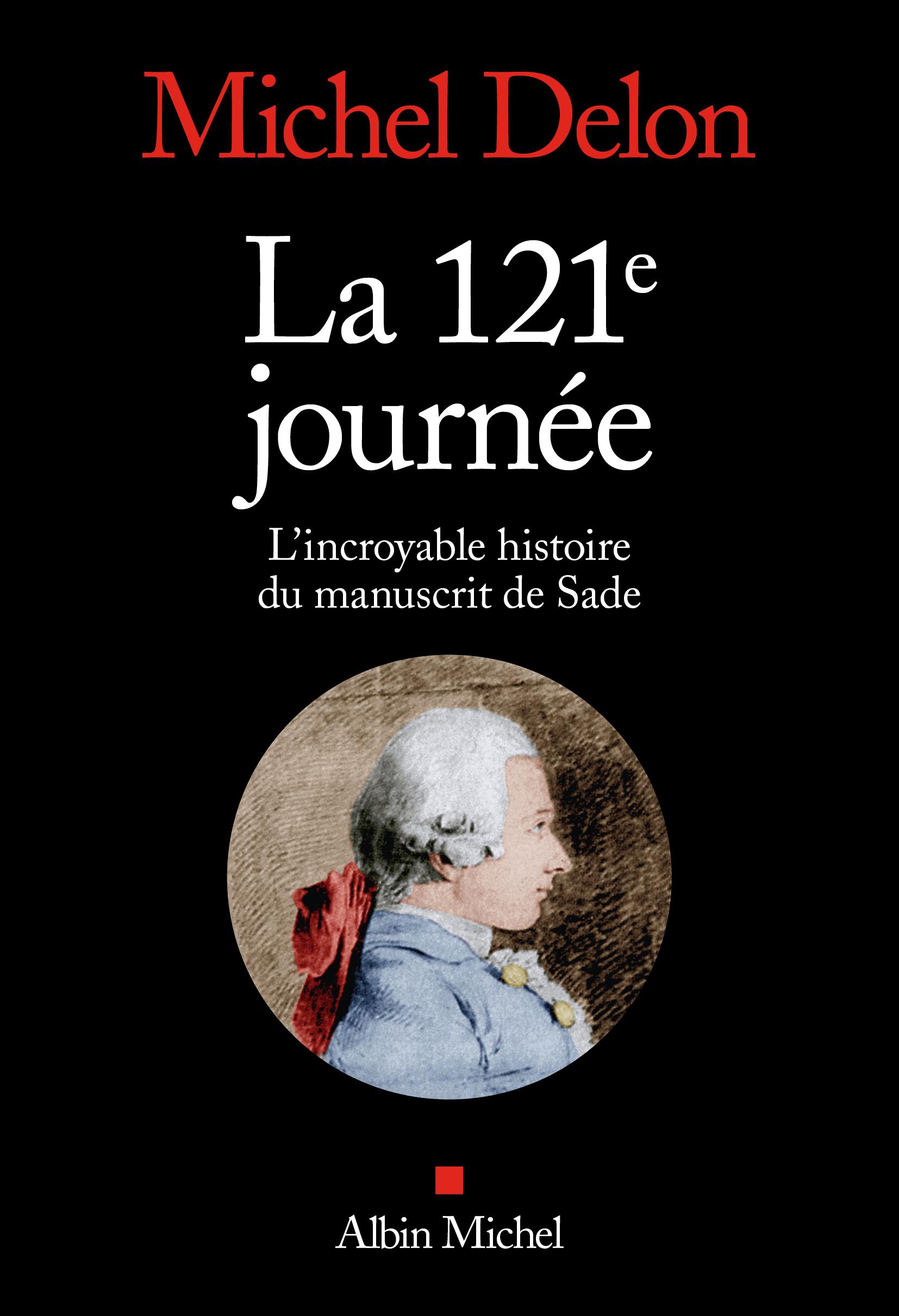M. Delon, La 121ème journée. L'incroyable histoire du manuscrit de Sade