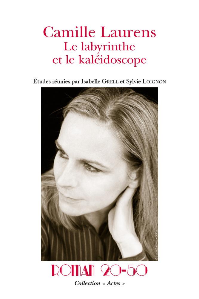 I. Grell et S. Loignon, Camille Laurens : le labyrinthe et le kaléidoscope, Roman 20-50