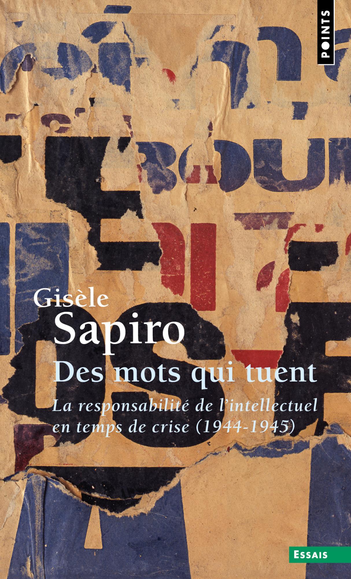 G. Sapiro, Des mots qui tuent. La responsabilité de l'intellectuel en temps de crise (1944-1945)