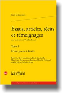 J. Giraudoux, Essais, articles, récits et témoignages. Tome I. D'une guerre à l'autre, Y. Landerouin (éd.-dir.), P. d'Almeida, M. Berne, A. Besnard, M. Brémond, A. Job, Chr. Leroy (éd.)