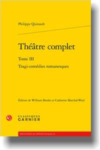 Ph. Quinault, Théâtre complet. Tome III. Tragi-comédies romanesques, W. Brooks et C. Marchal-Weyl (éd.)