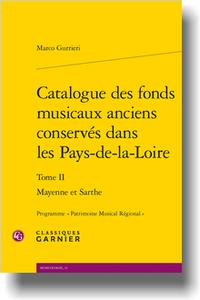 M. Gurrieri, Catalogue des fonds musicaux anciens conservés dans les Pays-de-la-Loire. Tome II. Mayenne et Sarthe