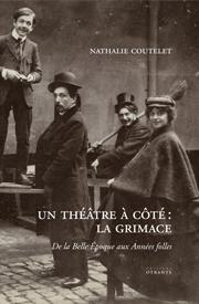 N. Coutelet, Un théâtre à côté : La Grimace. De la Belle Époque aux Années folles