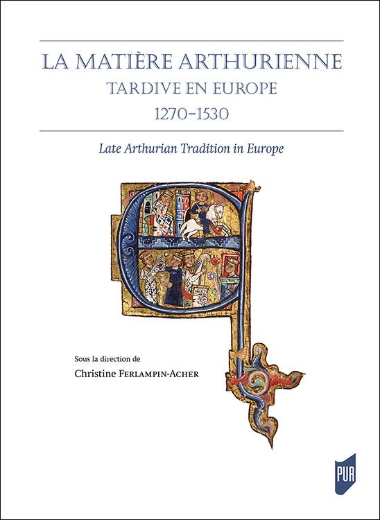 Chr. Ferlampin-Acher (dir.), La matière arthurienne tardive en Europe, 1270-1530