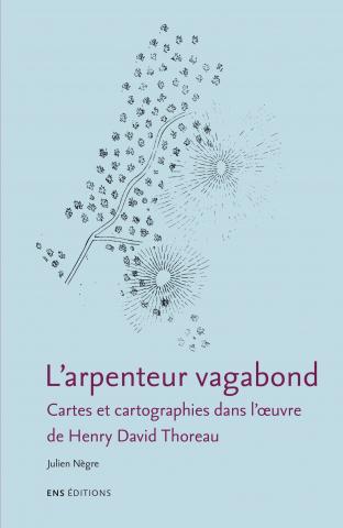 J. Nègre, L'Arpenteur vagabond, Cartes et cartographies dans l'œuvre de Henry David Thoreau
