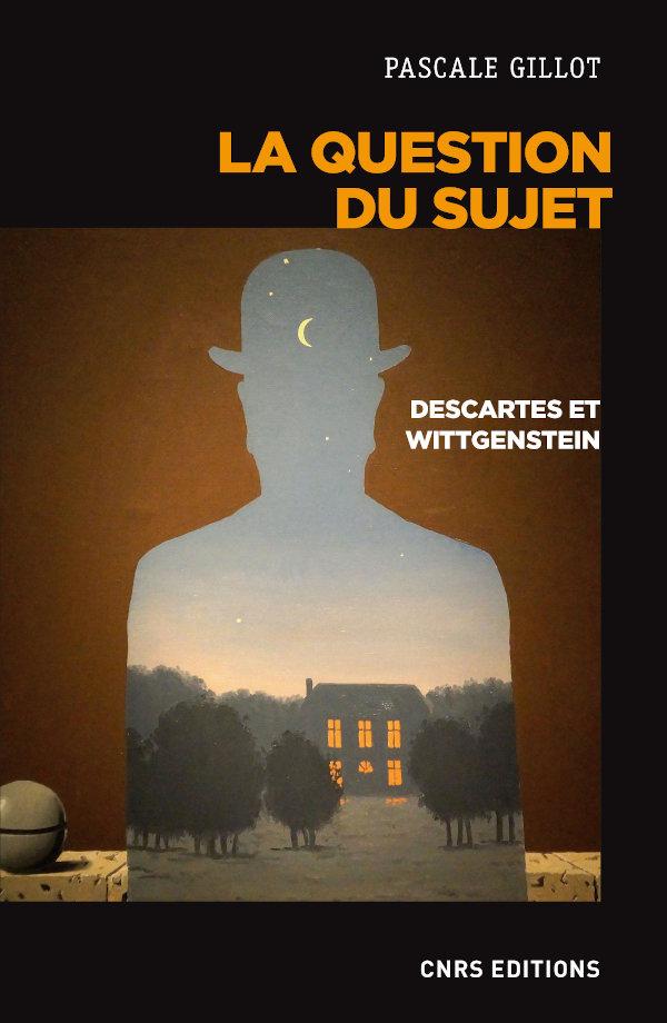 P. Gillot, La question du sujet. Descartes et Wittgenstein