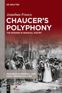 J. Fruoco, Chaucer's Polyphony: The Modern in Medieval Poetry