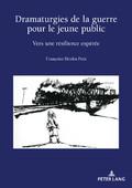 F. Heulot-Petit, Dramaturgies de la guerre pour le jeune public. Vers une résilience espérée