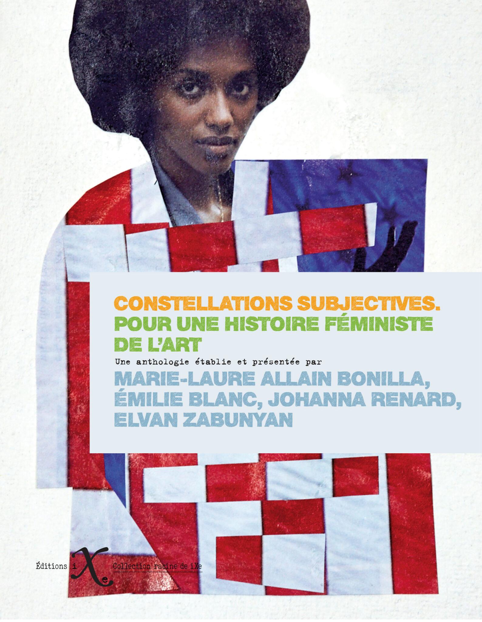 M. Allain-Bonilla, É. Blanc, J. Renard, E. Zabunyan (dir.) Constellations subjectives. Pour une histoire féministe de l'art