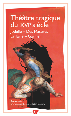 Théâtre tragique du XVIe siècle : Jodelle, Des Masures, La Taille, Garnier (éd. E. Buron, J. Goeury)