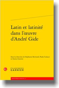 S. Bertrand, P. Codazzi, E. Guerini (dir.), Latin et latinité dans l'œuvre d'André Gide