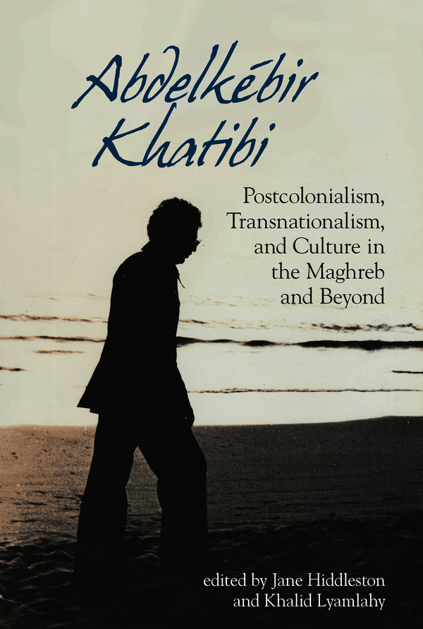 J. Hiddleston, K. Lyamlahy (eds.), Abdelkébir Khatibi : Postcolonialism, Transnationalism and Culture in the Maghreb and Beyond