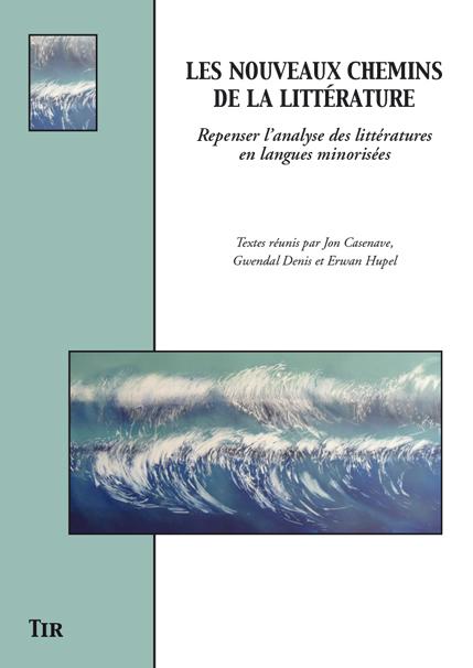 E. Hupel, G. Denis, J. Casenave (dir.), Les nouveaux chemins de la littérature, repenser l'analyse des littératures en langues minorisées
