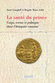 A. Gangloff, B. Maire (dir.), La santé du prince. Corps, vertus et politique dans l'Antiquité romaine