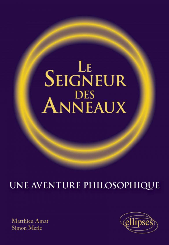 Matthieu Amat, Simon Merle, Le Seigneur des anneaux. Une aventure philosophique.