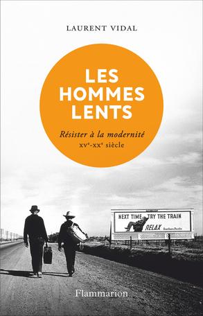 Rencontre avec Laurent Vidal pour Les Hommes lents Résister à la modernité, XVe-XXe s. (Orléans, en ligne)