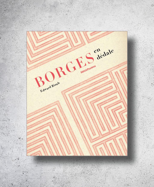 E. Bizub, Borges en dédale. Cosmos et chaos ou le double héritage