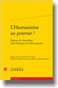 D. Crouzet, É. Crouzet-Pavan, L. Petris, C. Revest (dir.)L'Humanisme au pouvoir ? Figures de chanceliers dans l'Europe de la Renaissance