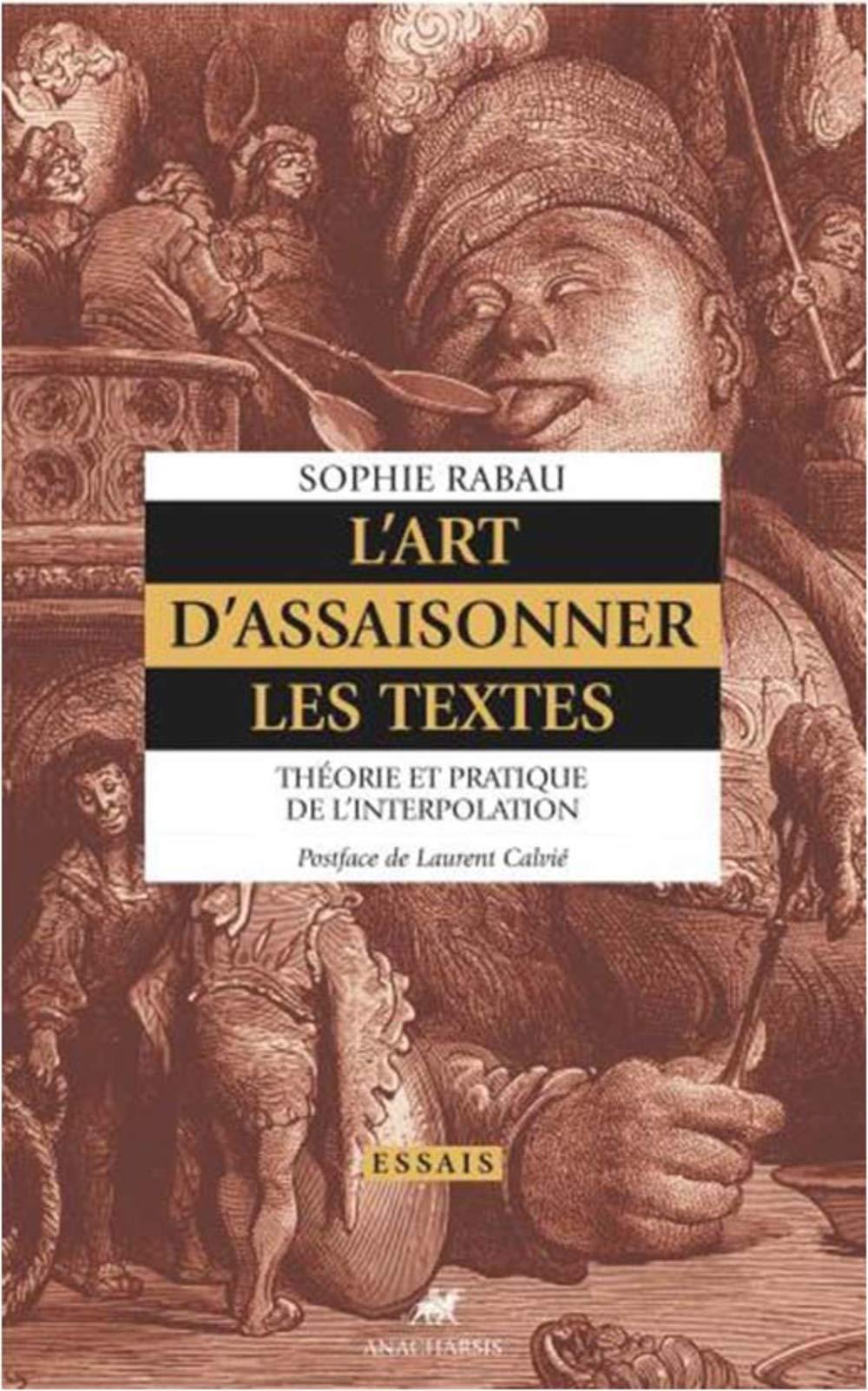 S. Rabau,L'art d'assaisonner les textes. Théorie et pratique de l'interpolation