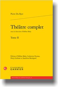 P. Du Ryer, Théâtre complet, t.II