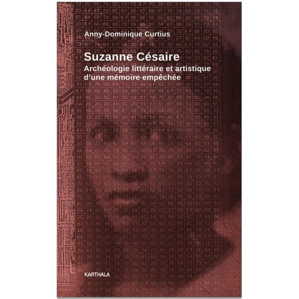 A.-D. Curtius,Suzanne Césaire - Archéologie littéraire et artistique d'une mémoire empêchée
