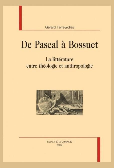 G. Ferreyrolles, De Pascal à Bossuet. La littérature entre théologie et anthropologie