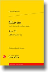 Catulle Mendès, Œuvres, t. VI, L'Homme tout nu (éd. F. Javourez)