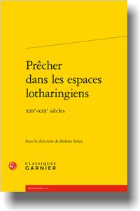 S.Simiz (dir.), Prêcher dans les espaces lotharingiens, XIIIe-XIXe siècles