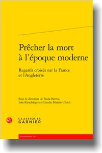 P. Barros, I. Kirschleger, C. Martin-Ulrich (dir.), Prêcher la mort à l'époque moderne. Regards croisés sur la France et l'Angleterre