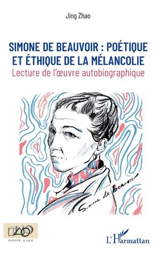 J. Zhao, Simone de Beauvoir : poétique et éthique de la mélancolie - Lecture de l'oeuvre autobiographique