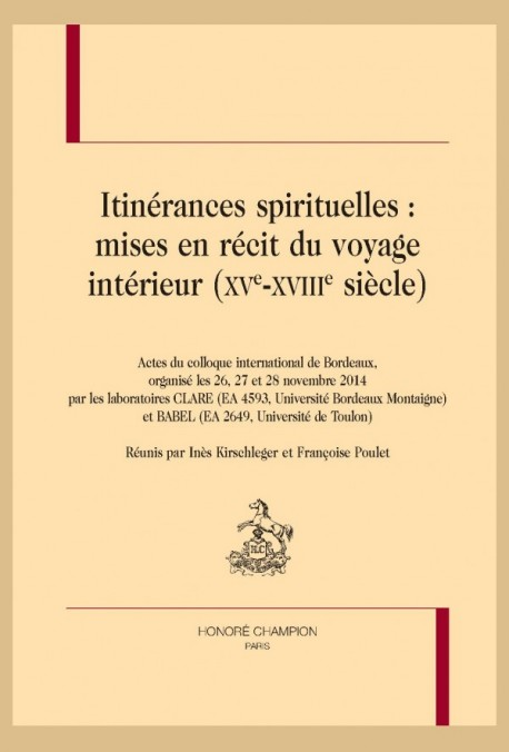 I. Kirschleger, F. Poulet (dir.), Itinérances spirituelles: mises en récit du voyage intérieur (XVe-XVIIIe s.)