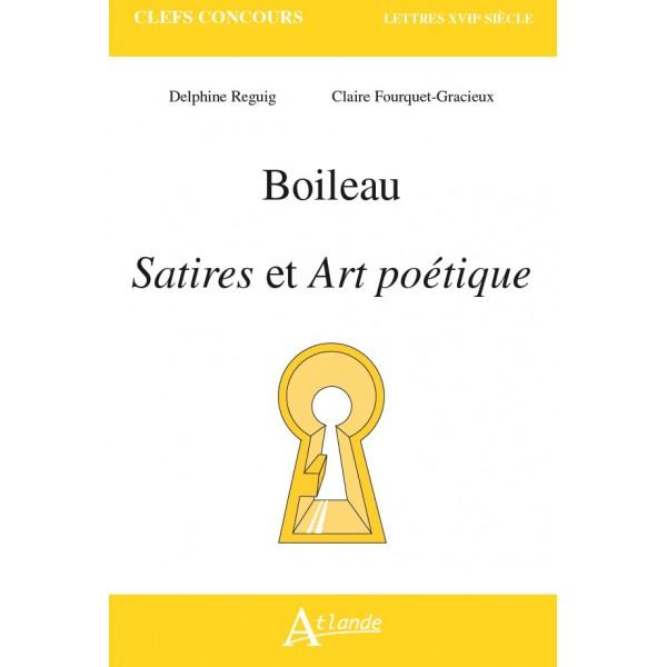 D. Reguig, C. Fourquet-Gracieux, Boileau, Satires et Art poétique