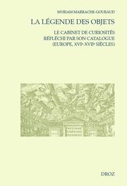 M. Marrache-Gourraud, La Légende des objets. Le cabinet de curiosités réfléchi par son catalogue (Europe, XVIe-XVIIe siècles)