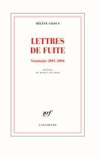 H. Cixous, Lettres de fuite. Séminaire 2001-2004 (éd. M. Segarra)