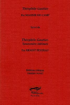 M. Du Camp, Théophile Gautier, suivi de Théophile Gautier, souvenirs intimes par E. Feydeau (éd. Th. Poyet)