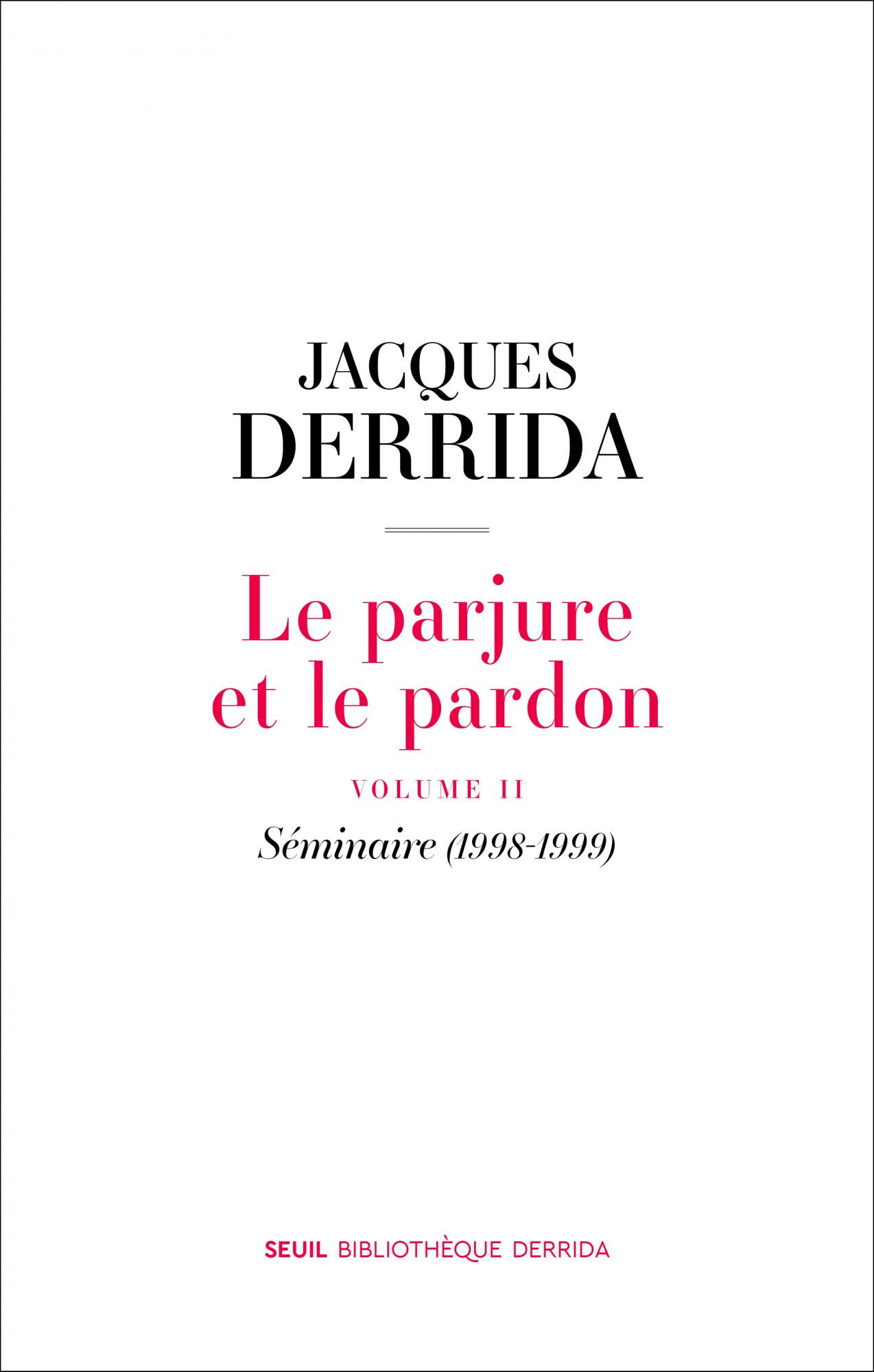 J. Derrida, Le Parjure et le Pardon, vol. II: Séminaire (1998-1999)