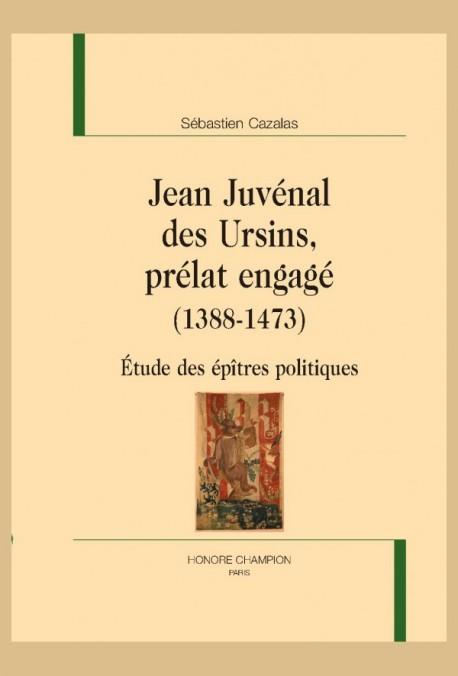 S. Cazalas, Jean Juvénal des Ursins, prélat engagé (1388-1473). Étude des épîtres politiques