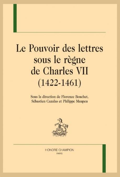 F. Bouchet, S. Cazalas, Ph. Maupeu (dir.), Le  Pouvoir des lettres sous le règne de Charles VII (1422-1461)