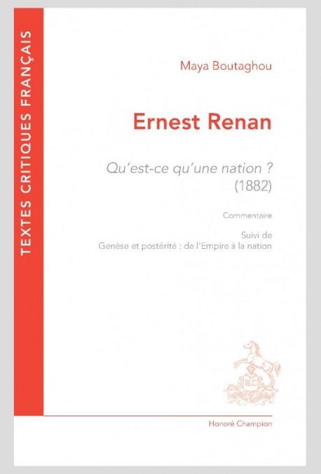 E. Renan, Qu'est-ce qu'une nation ? (1882). Commentaire suivi de Genèse et postérité : de l'Empire à la nation par M. Boutaghou