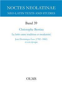 C. Bertiau, Le latin entre tradition et modernité. Jean Dominique Fuss (1782-1860) et son époque