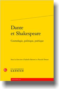 I. Battesti, P. Drouet (dir.), Dante et Shakespeare. Cosmologie, politique, poétique
