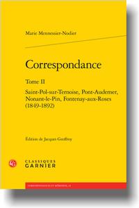 M. Mennessier-Nodier, Correspondance, t. II : Saint-Pol-sur-Ternoise, Pont-Audemer, Nonant-le-Pin, Fontenay-aux-Roses (1849-1892)