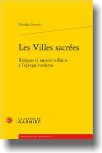 N. Guyard, Les Villes sacrées. Reliques et espaces urbains à l'époque moderne