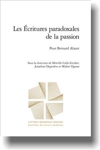 M. Calle-Gruber, J. Degenève, M. Ogawa (dir.), Les Écritures paradoxales de la passion. Pour Bernard Alazet