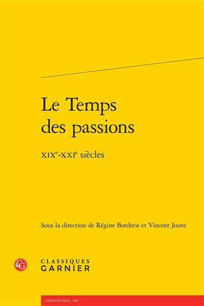 R. Borderie & V. Jouve (dir.), Le Temps des passions. XIXe-XXIe siècles