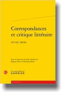 J. Anselmini, B. Diaz, F. Meier (dir.), Correspondances et critique littéraire. XVe-XXe s.