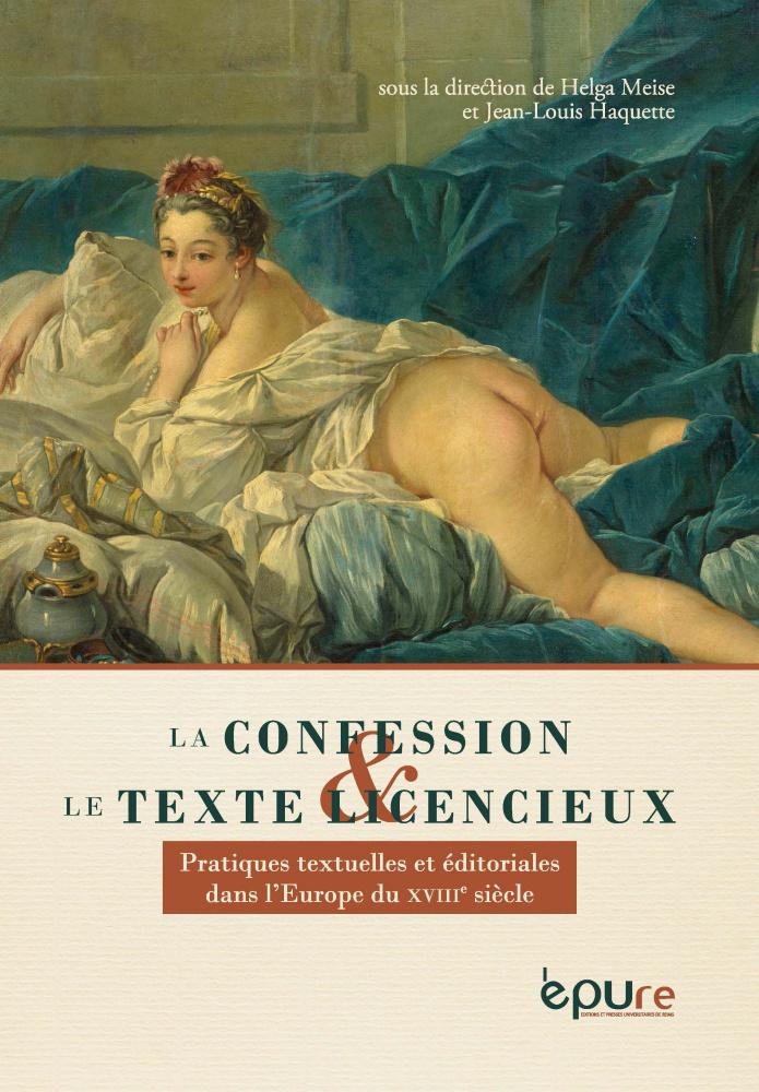 H. Meise, J.-L. Haquette (dir.), La confession et le texte licencieux. Pratiques textuelles et éditoriales dans l'Europe du XVIIIe siècle