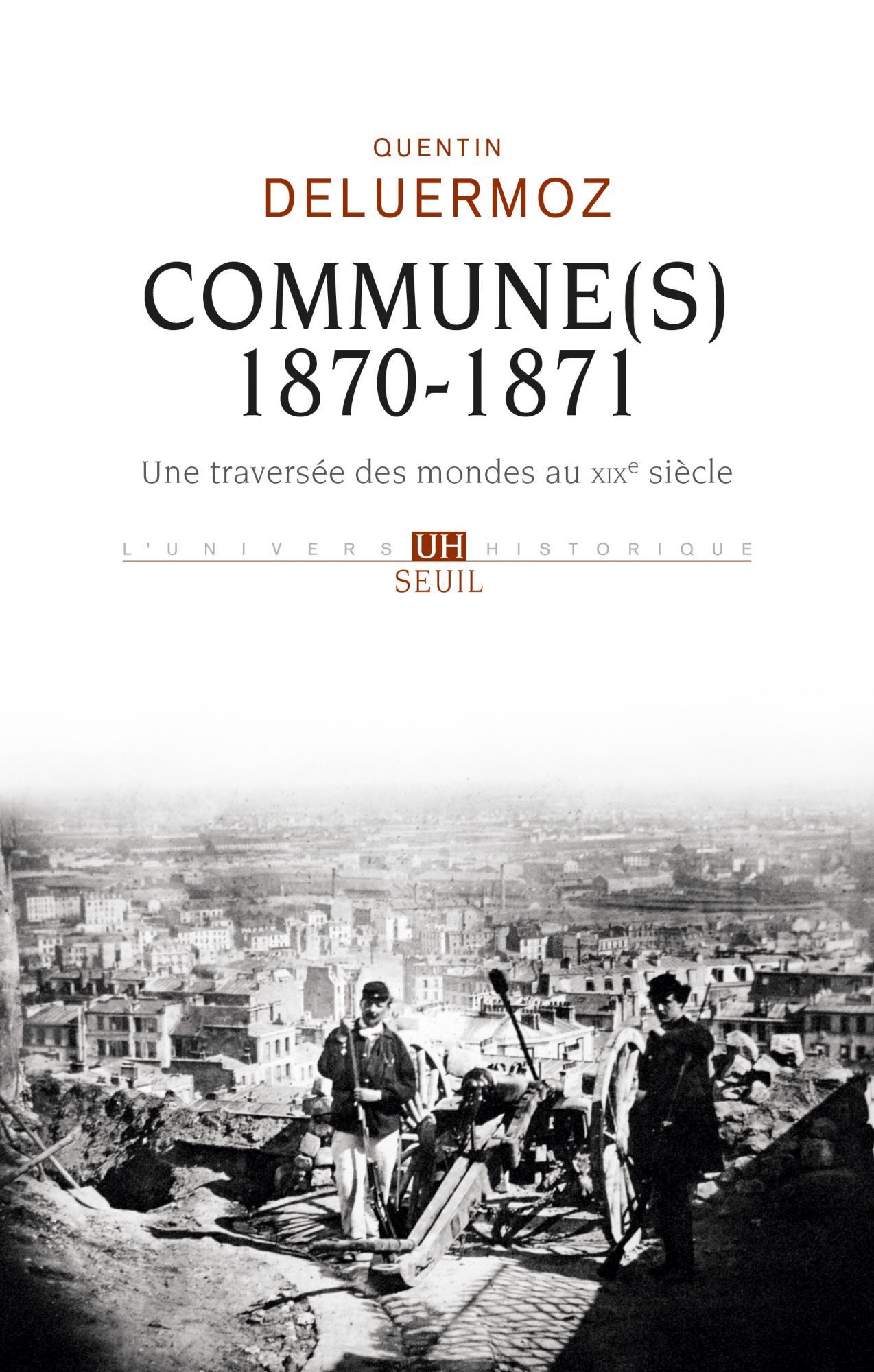 Q. Deluermoz, Commune(s), 1870-1871. Une traversée des mondes au XIXe siècle