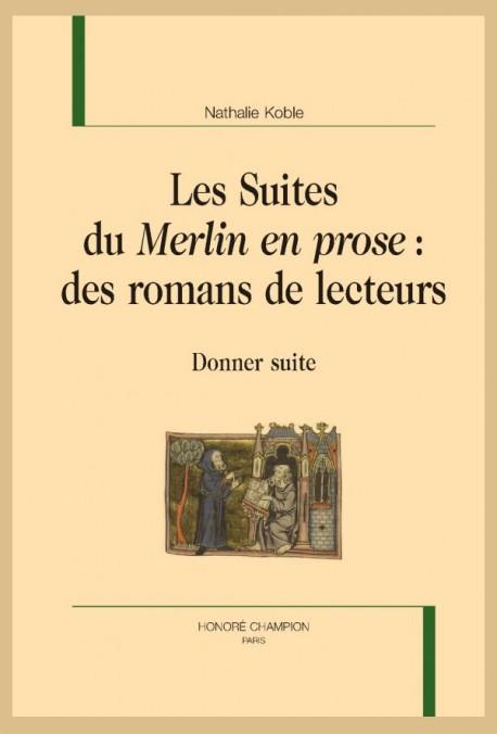 N. Koble, Les Suites du Merlin en prose : des romans de lecteurs. Donner suite