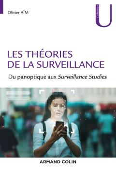 O. Aïm, Les théories de la surveillance. Du panoptique aux Surveillance Studies